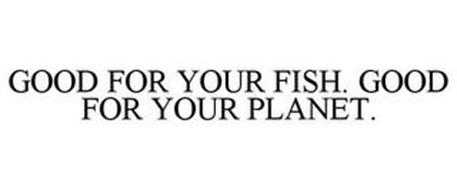 GOOD FOR YOUR FISH. GOOD FOR YOUR PLANET.