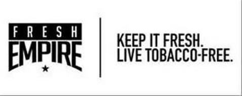 FRESH EMPIRE KEEP IT FRESH. LIVE TOBACCO FREE
