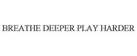 BREATHE DEEPER PLAY HARDER