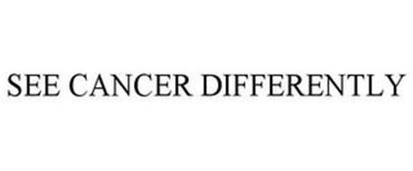 SEE CANCER DIFFERENTLY