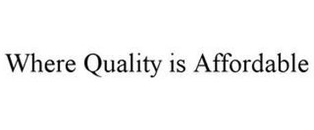 WHERE QUALITY IS AFFORDABLE