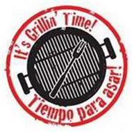 IT'S GRILLIN' TIME TIEMPO PARA ASAR!