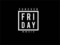 FOREVER FRIDAY MMXIV