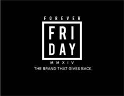 FOREVER FRIDAY MMXIV THE BRAND THAT GIVES BACK