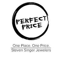 PERFECT PRICE ONE PLACE. ONE PRICE. STEVEN SINGER JEWELERS