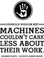 GRANOLA WISDOM #37 MACHINES COULDN'T CARE LESS ABOUT THEIR WORK. GRANDYOATS - ALWAYS HAND MADE