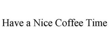 HAVE A NICE COFFEE TIME
