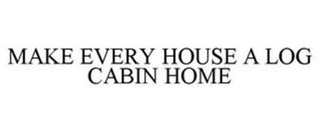 MAKE EVERY HOUSE A LOG CABIN HOME