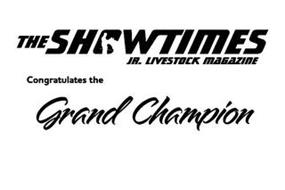 THE SHOWTIMES JR. LIVESTOCK MAGAZINE CONGRATULATES THE GRAND CHAMPION