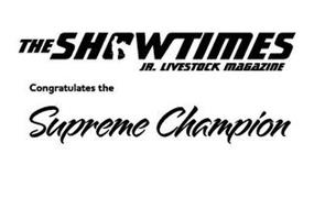THE SHOWTIMES JR. LIVESTOCK MAGAZINE CONGRATULATES THE SUPREME CHAMPION