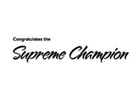 CONGRATULATES THE SUPREME CHAMPION