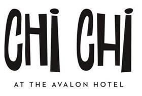 CHI CHI AT THE AVALON HOTEL
