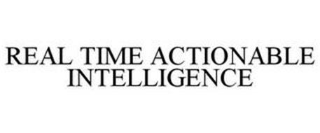 REAL TIME ACTIONABLE INTELLIGENCE