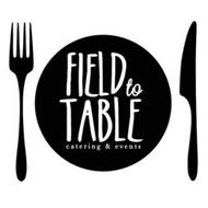 FIELD TO TABLE CATERING EVENTS Trademark Of Field To Table Events - Field to table catering