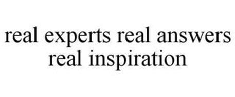 REAL EXPERTS REAL ANSWERS REAL INSPIRATION