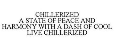 CHILLERIZED A STATE OF PEACE AND HARMONY WITH A DASH OF COOL LIVE CHILLERIZED