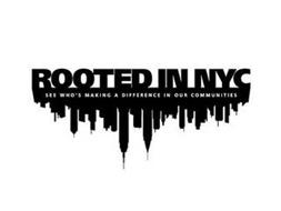 ROOTED IN NYC SEE WHO'S MAKING A DIFFERENCE IN OUR COMMUNITIES
