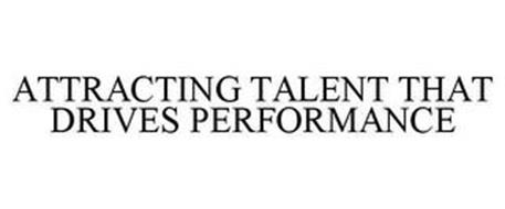 ATTRACTING TALENT THAT DRIVES PERFORMANCE