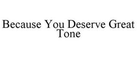 BECAUSE YOU DESERVE GREAT TONE