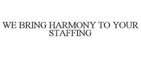 WE BRING HARMONY TO YOUR STAFFING