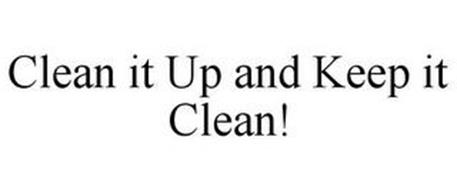 CLEAN IT UP AND KEEP IT CLEAN!
