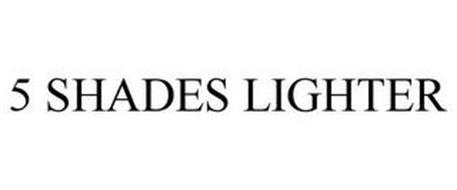5 SHADES LIGHTER