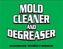 MOLD CLEANER AND DEGREASER EVAPORATES WITHOUT RESIDUE!