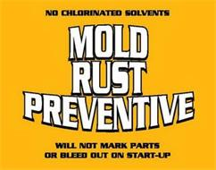 NO CHLORINATED SOLVENTS MOLD RUST PREVENTIVE WILL NOT MARK PARTS OR BLEED OUT ON START-UP