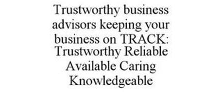 TRUSTWORTHY BUSINESS ADVISORS KEEPING YOUR BUSINESS ON TRACK: TRUSTWORTHY RELIABLE AVAILABLE CARING KNOWLEDGEABLE