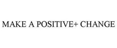 MAKE A POSITIVE+ CHANGE