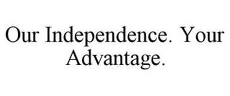 OUR INDEPENDENCE. YOUR ADVANTAGE.