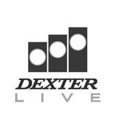 DEXTER LIVE