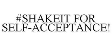 #SHAKEIT FOR SELF-ACCEPTANCE!