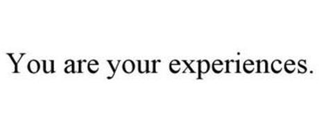 YOU ARE YOUR EXPERIENCES.