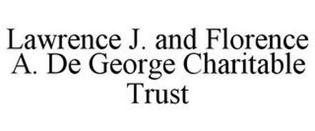LAWRENCE J. AND FLORENCE A. DE GEORGE CHARITABLE TRUST