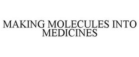MAKING MOLECULES INTO MEDICINES