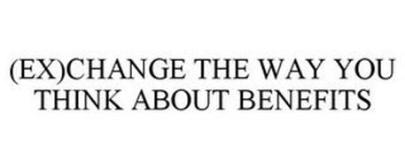 (EX)CHANGE THE WAY YOU THINK ABOUT BENEFITS