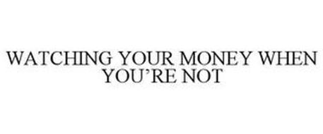 WATCHING YOUR MONEY WHEN YOU'RE NOT