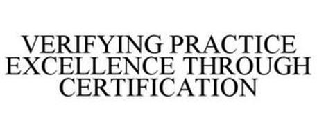 VERIFYING PRACTICE EXCELLENCE THROUGH CERTIFICATION