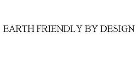 EARTH FRIENDLY BY DESIGN