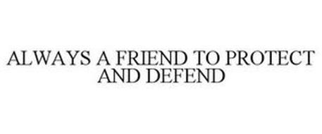 ALWAYS A FRIEND TO PROTECT AND DEFEND!