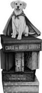 CHASE THE BULLY STOPPER ALWAYS A FRIENDTO PROTECT AND DEFEND!