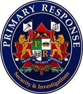 PRIMARY RESPONSE SECURITY & INVESTIGATIONS P R TRUST SECURITY HONOUR