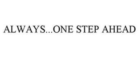 ALWAYS...ONE STEP AHEAD