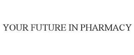 YOUR FUTURE IN PHARMACY