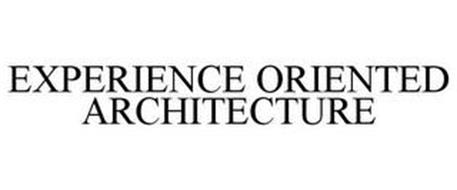 EXPERIENCE ORIENTED ARCHITECTURE