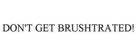 DON'T GET BRUSHTRATED!