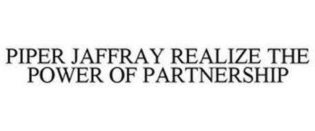 PIPER JAFFRAY REALIZE THE POWER OF PARTNERSHIP