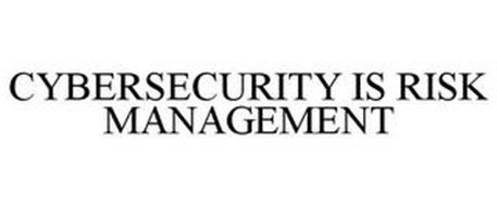 CYBERSECURITY IS RISK MANAGEMENT