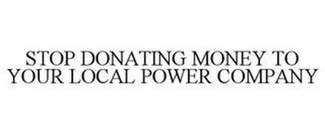STOP DONATING MONEY TO YOUR LOCAL POWER COMPANY